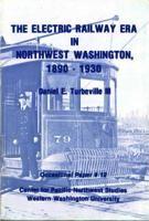 The Electric Railway Era in Northwest Washington, 1890-1930