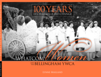 100 years of challenge and change : Whatcom women and the Bellingham YWCA