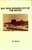 Bay View: Pioneer City of the Sound: an oral History
